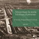 Attraversare la storia, mostrare il presente. Il Vaticano e le Esposizioni Internazionali (1851-2015) - Presentazione