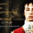 Andrea da Montefeltro. ARCANA – Il Leone del Nuovo Orizzonte