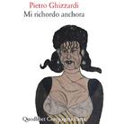 Pietro Ghizzardi. Mi richordo anchora e celebrazioni ghizzardiane