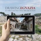 Drawing Egnazia. Lo spettacolo dell'Archeologia
