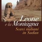 Il Leone e la Montagna. Scavi Italiani in Sudan