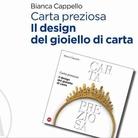 Carta preziosa. Il design del gioiello di carta di Bianca Cappello - Presentazione
