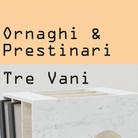 Ornaghi&Prestinari. Tre vani