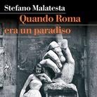 Stefano Malatesta. Quando Roma era un paradiso