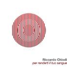 Riccardo Chiodi. Per renderti il tuo sangue