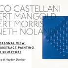 Enrico Castellani, Robert Mangold, Robert Morris, Kenneth Noland. A personal view of Abstract painting and sculpture