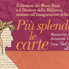 "Più splendon le carte. Manoscritti, libri, documenti, biblioteche: Dante ""dal tempo all'etterno"""