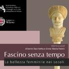 Fascino senza tempo. La bellezza femminile a Milano nei secoli