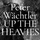 Peter Wächtler. Up the Havies