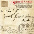 Il Segno di Ariosto. Autografi e carte ariostesche nell'Archivio di Stato di Modena