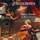 Quasi un profeta. Henry James su Tintoretto di Rosella Mamoli Zorzi - Presentazione