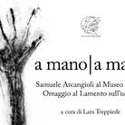 A mano I a mano. Samuele Arcangioli al Museo Bodini. Omaggio al Lamento sull'ucciso