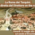 La Roma dei Tarquini. La diretta del Direttore on the road