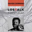LOSTALK - Il complotto dell'arte | l'arte del complotto | Davide Dormino