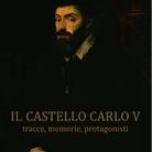 Il Castello Carlo V tracce, memorie, protagonisti