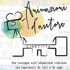 Animazioni d'autore. Una rassegna sull'animazione italiana con capolavori di ieri e di oggi