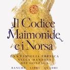 Il Codice Maimonide e i Norsa. Una famiglia ebraica nella Mantova dei Gonzaga. Banche, libri, quadri