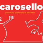 Carosello. Pubblicità e Televisione 1957 – 1977