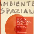 Lucio Fontana e gli Spaziali. Fonti e documenti per le gallerie Cardazzo - Presentazione