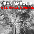 Jean Marquis. A luminous vision