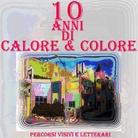 Percorsi visivi e letterari - Dieci Anni di calore e colore