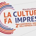 #LACULTURAFAIMPRESA - 2a Conferenza Nazionale dell'Impresa Culturale