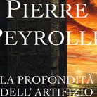 Opere di Pierre Peyrolle: la profondità dell'artiifizio