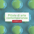 Pillole di arte contemporanea a domicilio