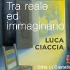 Luca Ciaccia. Tra reale ed immaginario