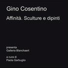 Gino Cosentino. Affinità. Sculture e dipinti
