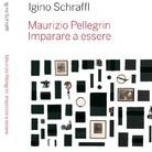 Maurizio Pellegrin. Imparare a essere. Una chiave di accesso all'ontologia della realtà di Igino Schraffl - Presentazione