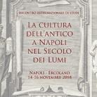 La cultura dell'antico a Napoli nel Secolo dei Lumi - Incontro Internazionale di Studio