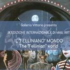 """Il """"Felliniano"""" Mondo - IX Edizione internazionale di Mail Art"""