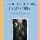 Il volto, l'ombra, la memoria. Pagine di diario 1992-2017 di Andrea Martinelli - Presentazione