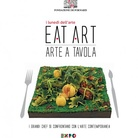 Eat Art. Arte in Tavola. I grandi Chef si confrontano con l''arte contemporanea