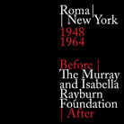 Roma|New York 1948 – 1964 / Before | The Murray and Isabella Rayburn Foundation | After - Presentazione