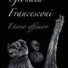 Gionata Francesconi. Eterno Effimero