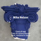 Mike Nelson. Cloak of rags (Tale of a dismembered bank, rendered in blue)
