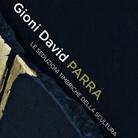Gioni David Parra. Le Seduzioni Timbriche della Scultura