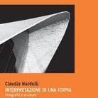 Claudio Nardulli. Interpretazione di una forma. Fotografie e sculture