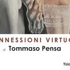 Tommaso Pensa. Connessioni Virtuose