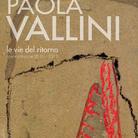 Paola Vallini. Le vie del ritorno. Opere pittoriche 2010-2015