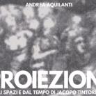 Andrea Aquilanti. Proiezioni, degli spazi e dal tempo di Jacopo Tintoretto