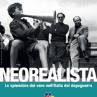Cinema Neorealista. Lo splendore del vero nell'Italia del dopoguerra 1945-1968