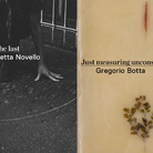 Just measuring uncosciousness. Gregorio Botta / Each Second is the last. Maria Elisabetta Novello