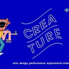 Creature 2017. Arte, design, performance, esplorazioni urbane