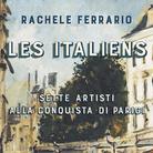 Les Italiens. Sette artisti alla conquista di Parigi di Rachele Ferrario - Presentazione