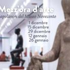 Mezz'ora d'arte – I capolavori del Museo Novecento