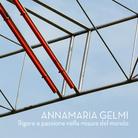 Annamaria Gelmi. Rigore e passione nella misura del mondo