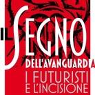 Il Segno dell'Avanguardia. I Futuristi e l'incisione